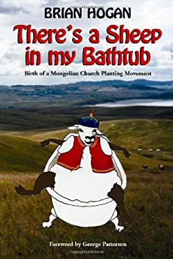 There's a Sheep in My Bathtub: Birth of a Mongolian Church Planting Movement 9780979905605