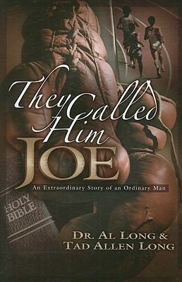 They Called Him Joe: An Extraordinary Story of an Ordinary Man 9780979017438