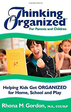 Thinking Organized for Parents and Children: Helping Kids Get Organized for Home, School & Play 9780979003417