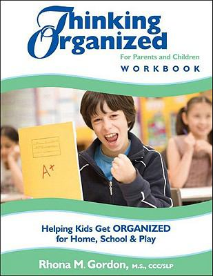 Thinking Organized for Parents and Children Workbook: Helping Kids Get Organized for Home, School and Play 9780979003455