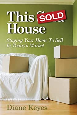 This Sold House: Staging Your Home to Sell in Today's Market 9780976799900