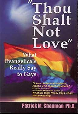 Thou Shalt Not Love: What Evangelicals Really Say to Gays 9780971468627