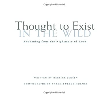 Thought to Exist in the Wild: Awakening from the Nightmare of Zoos 9780972838719
