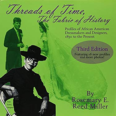 The Threads Of Time, The Fabric Of History: Profiles Of African American Dressmakers And Designers From 1850 To The Present