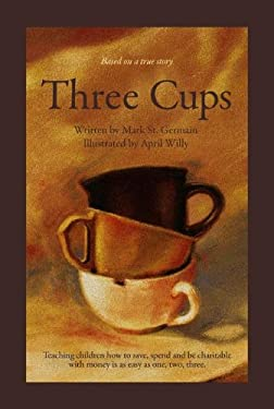 Three Cups: Teaching Children How to Save, Spend and Be Charitable with Money Is as Easy as One, Two, Three 9780979456305
