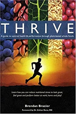 Thrive: A Guide to Optimal Health & Performance Through Plant-Based Whole Foods 9780973596724