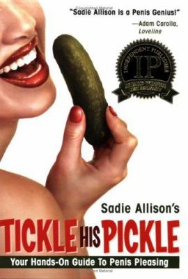 Tickle His Pickle!: Your Hands-On Guide to Penis Pleasing 9780970661128
