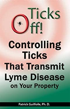 Ticks Off! Controlling Ticks That Transmit Lyme Disease on Your Property 9780975385609