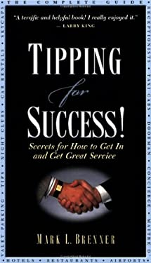 Tipping for Success: Secrets for How to Get in and Get Great Service 9780970876638
