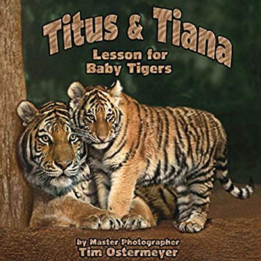 Titus & Tiana: Lesson for Baby Tigers 9780979422867