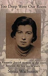 Too Deep Were Our Roots: A Viennese Jewish Memoir of the Years Between the Two World Wars 4320725