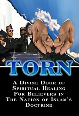 Torn: A Divine Door of Spiritual Healing for Believers in the Nation of Islam's Doctrine 9780976494508