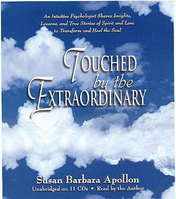 Touched by the Extraordinary: An Intuitive Psychologist Shares Insights, Lessons and True Stories of Spirit and Love to Transform and Heal the Soul 9780975403662