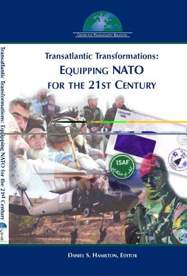 Transatlantic Transformations: Equipping NATO for the 21st Century 9780975332511