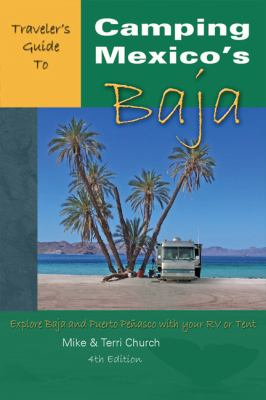 Traveler's Guide to Camping Mexico's Baja: Explore Baja and Puerto Penasco with Your RV or Tent 9780974947181