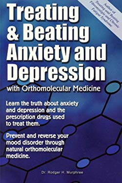 Treating and Beating Anxiety and Depression: With Orthomolecular Medicine 9780972893817