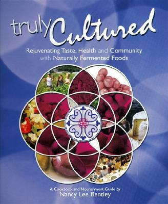 Truly Cultured: Rejuvenating Taste, Health and Community with Naturally Fermented Foods 9780979883026