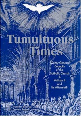 Tumultuous Times: The Twenty General Councils of the Catholic Church and Vatican II and Its Aftermath 9780971506107