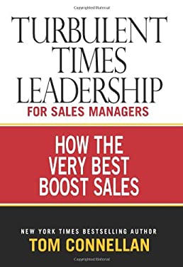 Turbulent Times Leadership for Sales Managers: How the Very Best Boost Sales 9780976950639