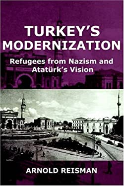 Turkey's Modernization: Refugees from Nazism and Atatrk's Vision 9780977790883