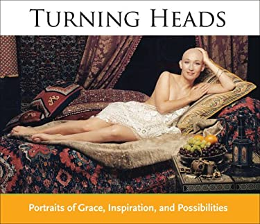 Turning Heads: Portraits of Grace, Inspiration, and Possibilities 9780977007400