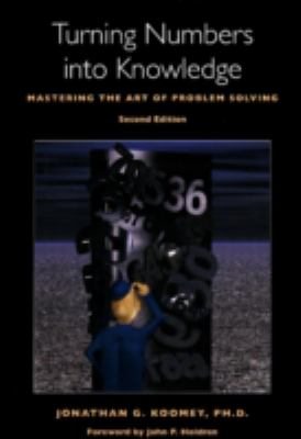 Turning Numbers Into Knowledge: Mastering the Art of Problem Solving 9780970601919