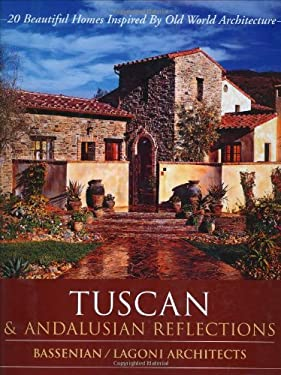 Tuscan & Andalusian Reflections: 20 Beautiful Homes Inspired by Old World Architecture 9780972153928