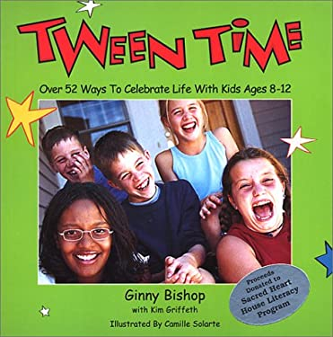 Tween Time: Over 52 Ways to Celebrate Life with Kids Ages 8-12 9780972120104
