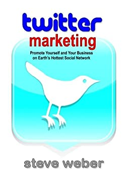 Twitter Marketing: Promote Yourself and Your Business on Earth's Hottest Social Network 9780977240661