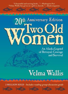 Two Old Women: An Alaskan Legend of Betrayal, Courage, and Survival 9780972494496