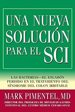 Una Nueva Solucion Para el Sci: Las Bacterias-El Eslabon Perdido en el Tratamiento del Sindrome del Colon Irritable 9780977435647