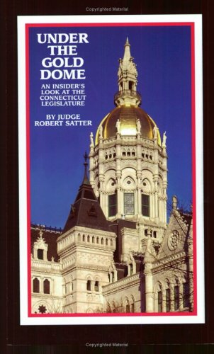 Under the Gold Dome: An Insider's Look at the Connecticut Legislature 9780971460812