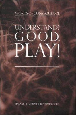 Understand? Good Play!: Words of Consequence 9780971084957
