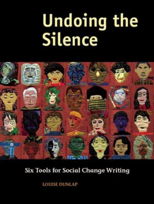 Undoing the Silence: Six Tools for Social Change Writing 9780976605492
