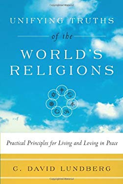 Unifying Truths of the World's Religions: Practical Principles for Living and Loving in Peace 9780979630828