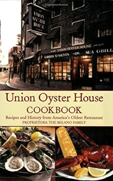 Union Oyster House Cookbook: Recipes and History from America's Oldest Restaurant 9780978689919