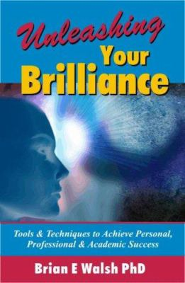 Unleashing Your Brilliance: Tools & Techniques to Achieve Personal, Professional & Academic Success 9780973841503