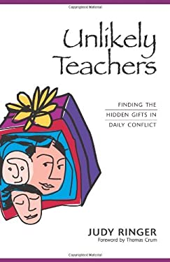 Unlikely Teachers: Finding the Hidden Gifts in Daily Conflict 9780977614905