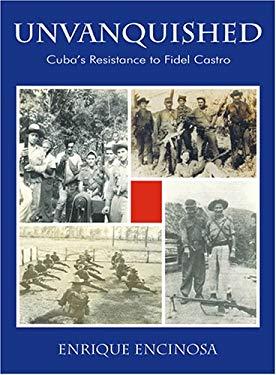Unvanquished: Cuba's Resistance to Fidel Castro 9780971436664