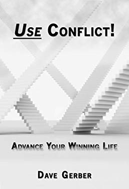 Use Conflict! Advance Your Winning Life 9780978870713