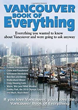 Vancouver Book of Everything: Everything You Wanted to Know about Vancouver and Were Going to Ask Anyway 9780978478476