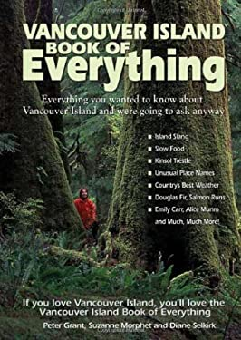 Vancouver Island Book of Everything: Everything You Wanted to Know about Vancouver Island and Were Going to Ask Anyway 9780978478483