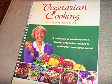 Vegetarian Cooking with Jeanie Burke, R.D.: A Collection of Mouthwatering Low-Fat Vegetarian Recipes to Make Your Taste Buds Smile! 9780971002500