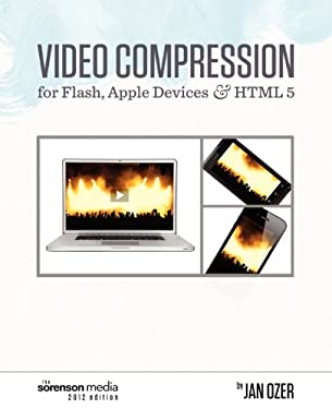 Video Compression for Flash, Apple Devices and Html5: Sorenson Media 2012 Edition 9780976259534