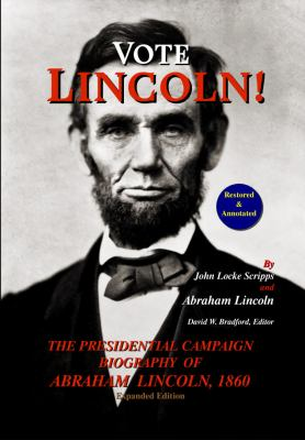 Vote Lincoln! the Presidential Campaign Biography of Abraham Lincoln, 1860; Restored and Annotated (Expanded Edition, Softcover) 9780978799250