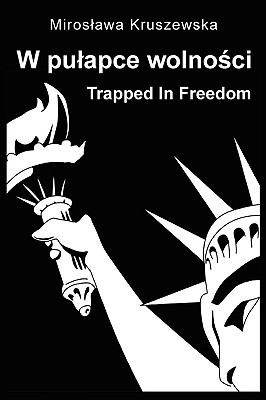 W Pulapce Wolnosci / Trapped in Freedom 9780979702198