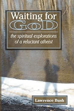 Waiting for God: The Spiritual Reflections of a Reluctant Atheist 9780978998059