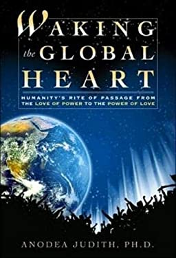 Waking the Global Heart: Humanity's Rite of Passage from the Love of Power to the Power of Love 9780972002899