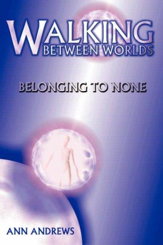 Walking Between Worlds: Belonging to None 9780979175039