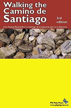 Walking the Camino De Santiago: From St-Jean-Pied-de-Port to Santiago De Compostela and on to Finisterre 9780973169843